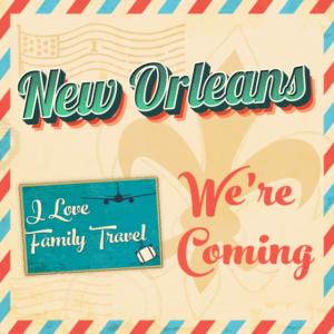 ILoveFamilyTravel.com New Orleans Itinerary