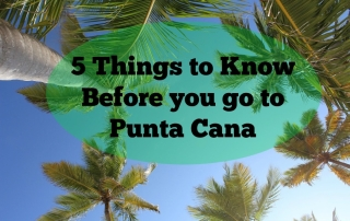 5 Things to Know Before you go to Punta Cana