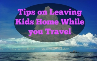 Tips on Leaving Kids Home While you Travel