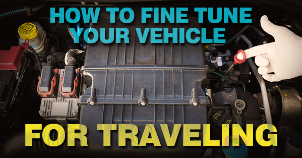How to Fine Tune Your Vehicle for Traveling