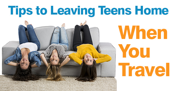 Tips to Leaving Teens Home When You Travel