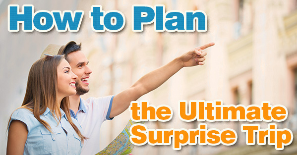 How to Plan the Ultimate Surprise Trip