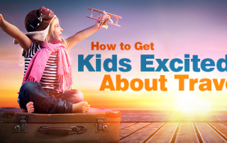 How To Get Kids Excited About Travel