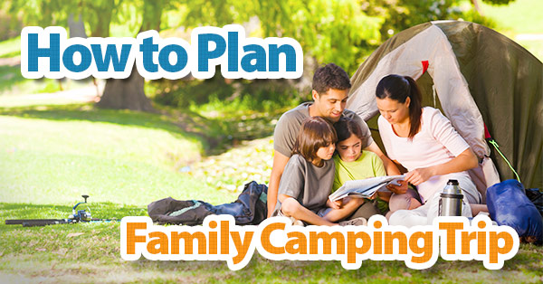 How to Plan Family Camping Trips