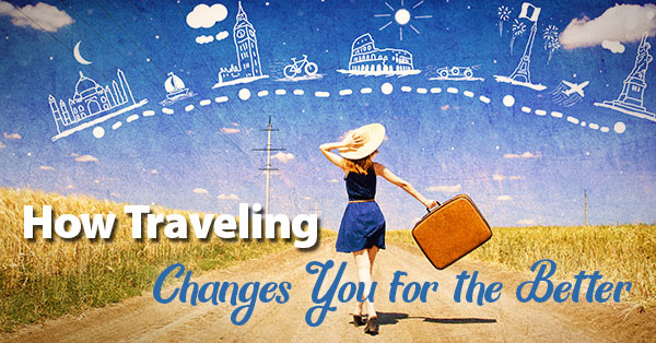 How Traveling Changes You for the Better