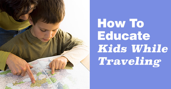 How to Educate Kids While Traveling